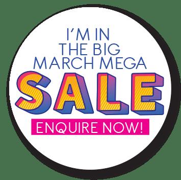 The Big March Mega Sale - Enquire Now!